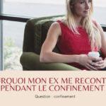 Pourquoi mon ex me recontacte pendant le confinement ?